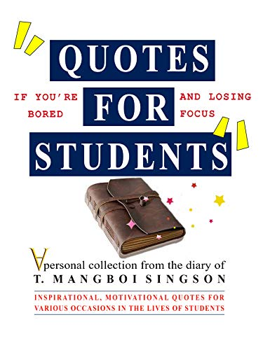 QUOTES FOR STUDENTS: INSPIRATIONAL, MOTIVATIONAL QUOTES FOR VARIOUS OCCASIONS IN THE LIVES OF STUDENTS (English Edition)