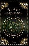Astrologie: Mieux connaître les 12 signes astrologiques