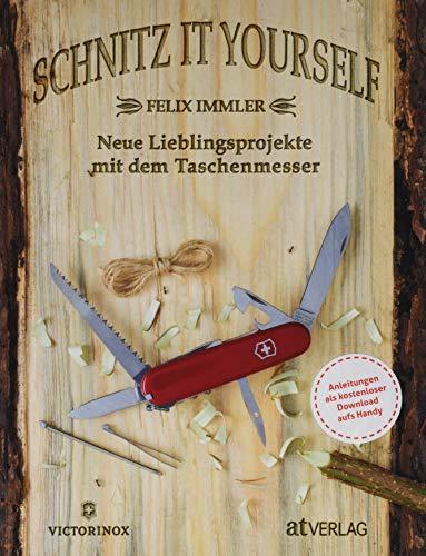 Schnitz it yourself: Neue Lieblingsprojekte mit dem Taschenmesser