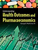 Understanding Health Outcomes and Pharmacoeconomics