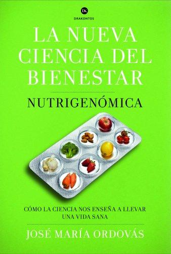 La nueva ciencia del bienestar: Nutrigenómica. Cómo la ciencia nos enseña a llevar una vida sana