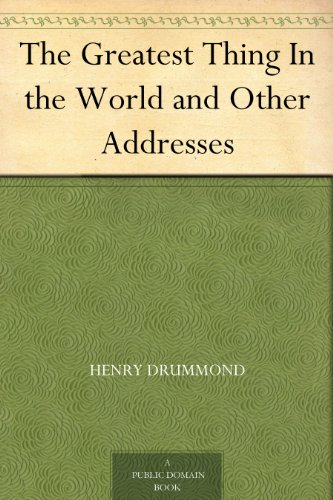The Greatest Thing In the World and Other Addresses (English Edition)