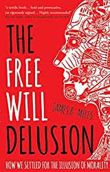Book cover: The Free Will Delusion by James B. Mile