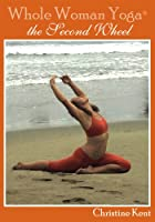Whole Woman Yoga - The Second Wheel