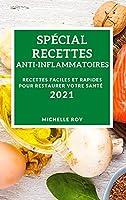 Spécial Recettes Anti-Inflammatoires 2021 (Special Anti-Inflammatory Recipes 2021 French Edition): Recettes Faciles Et Rapides Pour Restaurer Votre Santé