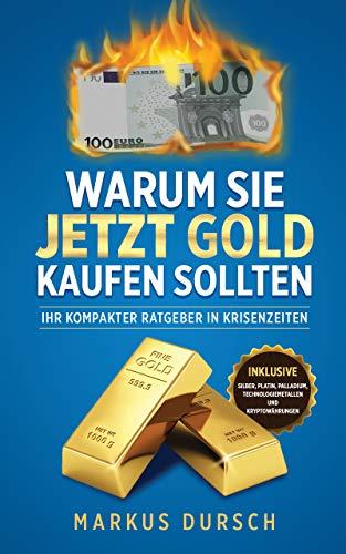 Warum Sie Jetzt GOLD kaufen sollten: Ihr kompakter Ratgeber in Krisenzeiten