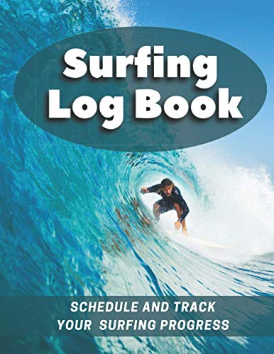 Surfing Log Book: Perfect for Beginners to Schedule And Track Your Surfing Progress