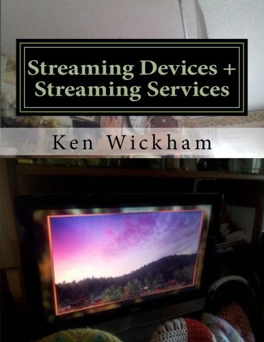 Streaming Devices + Streaming Services: Reviews, comparisons, and step-by-step instructions (Alternatives to Cable TV: Cable Cutting) (Volume 2) by Ken Wickham (2015-04-21)