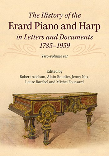The History of the Erard Piano and Harp in Letters and Documents, 1785–1959 2 Volume Set: In Letters and Documents, 2 Volume Set