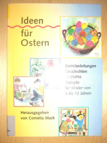 Ideen für Ostern. Bastelanleitungen, Geschichten, Gedichte, Rezepte für Kinder von 4 bis 12 Jahren