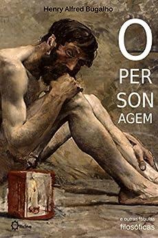 O Personagem e outras Fábulas Filosóficas (Portuguese Edition) by [Henry Bugalho]