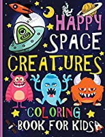 Happy Space Creatures Coloring Book for Kids: Great Gift for Boys & Girls, Ages 3-8 50 Big, Easy and Fun Coloring Pages