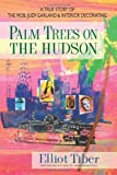 Image of Palm Trees on the Hudson: A True Story of the Mob, Judy Garland & Interior Decorating