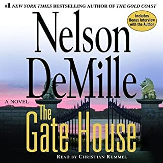 The Gate House                   By:                                                                                                                                 Nelson deMille                               Narrated by:                                                                                                                                 Christian Rummel                      Length: 9 hrs and 8 mins     Not rated yet     Overall 0.0