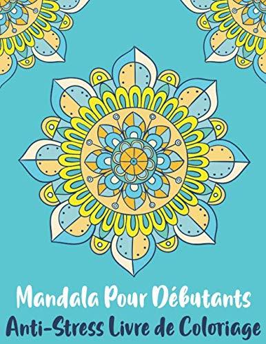 Mandala Pour Débutants Anti-Stress Livre de Coloriage: Mandalas à Colorier Pour Méditation et Se Détendre Pour Adultes et Débutants Volume 1