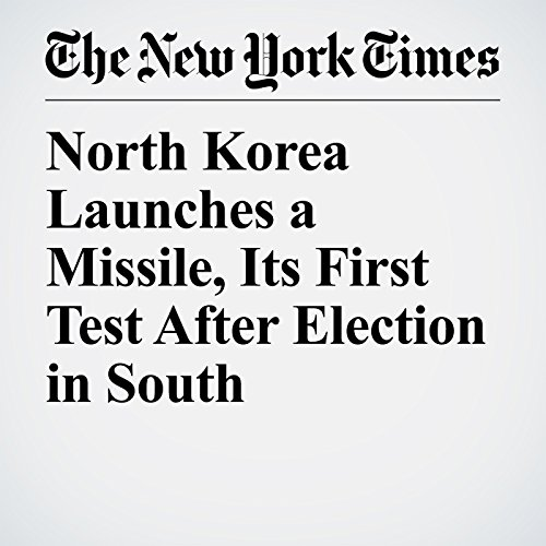 North Korea Launches a Missile, Its First Test After Election in South copertina