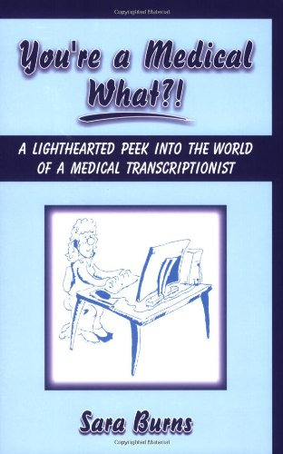 You're a Medical What!?: A Lighthearted Peek into the World of a Medical Transcriptionist