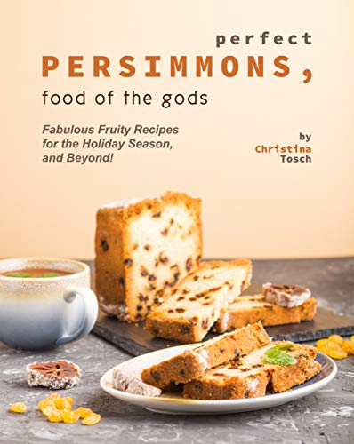 Perfect Persimmons, Food of the Gods: Fabulous Fruity...