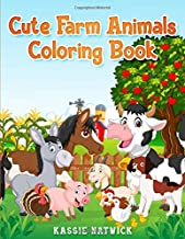 Cute Farm Animals Coloring Book: A Coloring Book with Fun, Easy, Adorable Animals, Farm Scenery, Relaxation and Baby Animals Coloring Pages for Kids