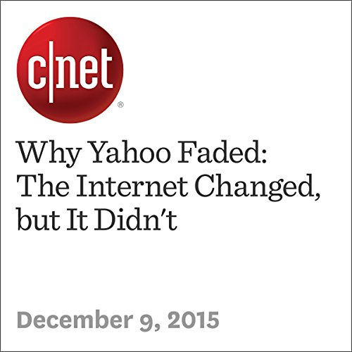 Why Yahoo Faded: The Internet Changed, but It Didn't                   By:                                                                                                                                 Stephen Shankland                               Narrated by:                                                                                                                                 Rex Anderson                      Length: 5 mins     Not rated yet     Overall 0.0