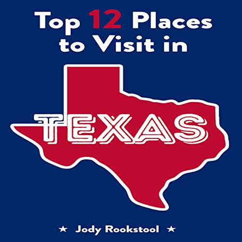Jody Rookstool's Top 12 Places to Visit in Texas  By  cover art