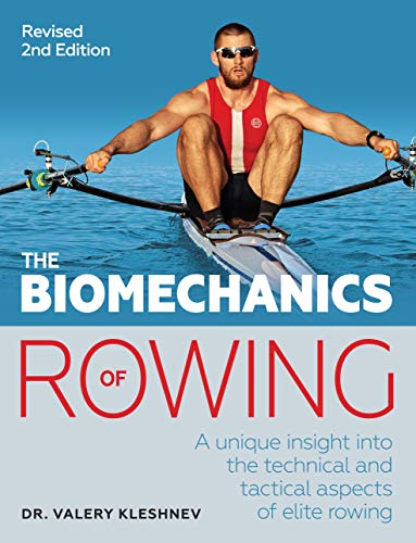 Biomechanics of Rowing: A unique insight into the technical and tactical aspects of elite rowing (English Edition)
