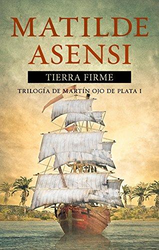 Tierra Firme: Trilogía Martín Ojo de Plata I (Martin Ojo de Plata nº 1)