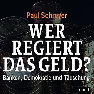 Wer regiert das Geld? Banken, Demokratie und Täuschung                   Autor:                                                                                                                                 Paul Schreyer                               Sprecher:                                                                                                                                 Sebastian Pappenberger                      Spieldauer: 6 Std. und 52 Min.     145 Bewertungen     Gesamt 4,7