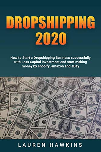 Dropshipping 2020: How to Start a Dropshipping Business successfully with Less Capital Investment and start making money by shopify ,amazon and eBay (English Edition)