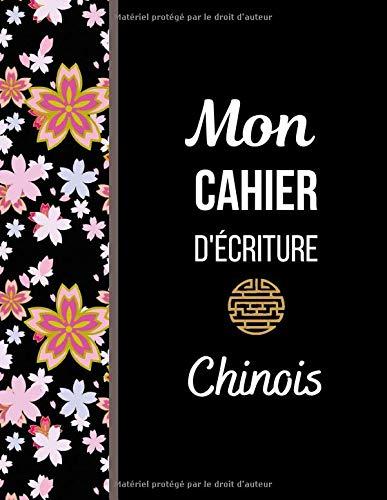 Mon cahier d'écriture - Chinois: Grand carnet d'entrainement - Apprendre la calligraphie chinoise - Caractères et Pinyin - Cadeau idéal pour les amoureux de la Chine et de sa langue.