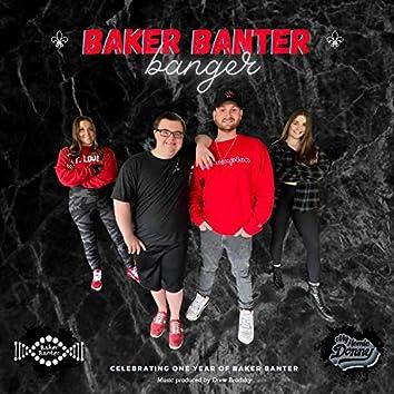 Baker Banter Banger