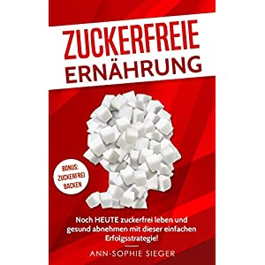 buy  Zuckerfreie Ernährung: Noch HEUTE zuckerfrei ... Baking