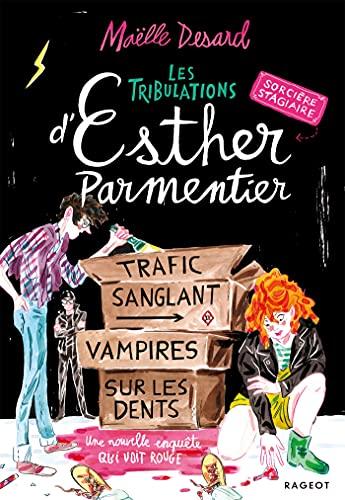 Les tribulations d'Esther Parmentier, sorcière stagiaire : Trafic sanglant Vampires sur les dents Une nouvelle enquête qui voit rouge par [Maëlle Desard]