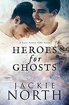 Heroes for Ghosts: A Gay MM Time Travel Romance (Love Across Time Book 1) by [Jackie North]