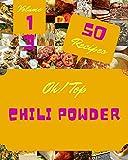 Oh! Top 50 Chili Powder Recipes Volume 13: Best Chili Powder Cookbook for Dummies (English Edition)