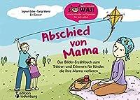 Abschied von Mama - Das Bilder-Erzaehlbuch zum Troesten und Erinnern fuer Kinder, die ihre Mama verlieren