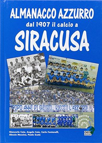 Almanacco azzurro. Dal 1907 il calcio a Siracusa (La biblioteca del Calcio)