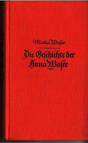 Die Geschichte der Anna Waser : Ein Roman aus d. Wende d. 17. Jhs.