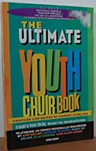The Ultimate Youth Choir Book {Featuring 20 Songs Originally Recorded By Amy Grant, Michael W. Smith, Point of Grace, Clay Crosse, and Many More!}