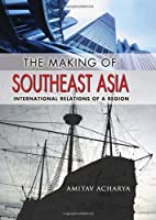 The Making of Southeast Asia: International Relations of a Region (Cornell Studies in Political Economy) by Amitav Acharya(2013-03-19)