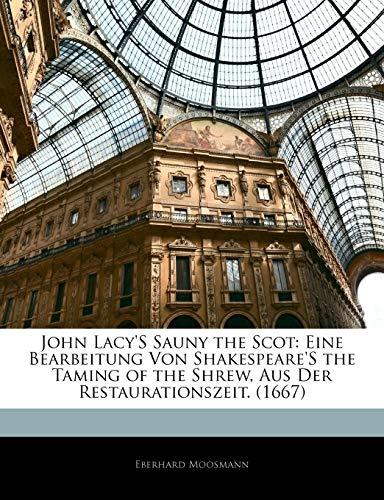 John Lacy's Sauny the Scot: Eine Bearbeitung Von Shakespeare's the Taming of the Shrew, Aus Der Restaurationszeit. (1667)
