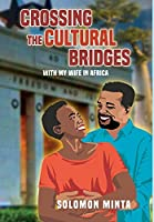 Crossing The Cultural Bridges: With My African Wife