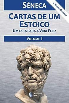 Cartas de um Estoico,Volume I por [Sêneca, Alexandre Pires Vieira]