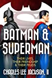 THE STORY OF BATMAN AND SUPERMAN [Reference Work]: Their Lives, Their Friendship and Their Feuds