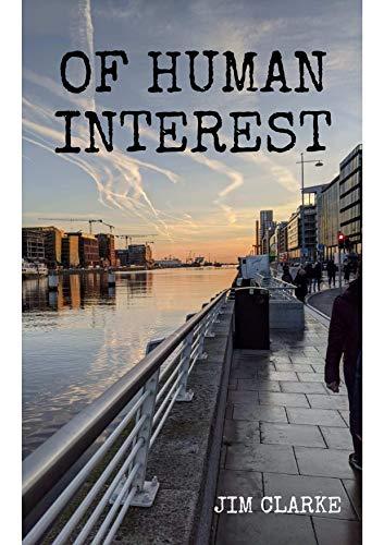 Of Human Interest eBook: Clarke, Jim: Amazon.co.uk: Kindle Store