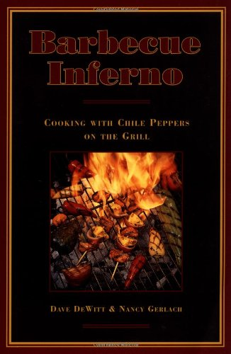 Barbecue Inferno: Cooking with Chile Peppers on the Grill