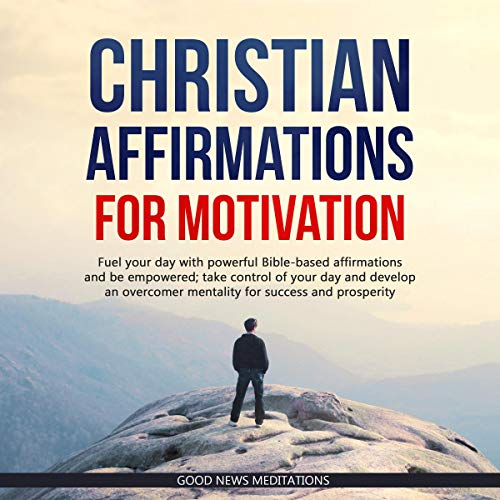 Christian Affirmations for Motivation Audiobook By Good News Meditations cover art