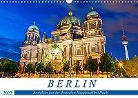 Berlin - Ansichten aus der deutschen Hauptstadt bei Nacht (Wandkalender 2022 DIN A3 quer): Naechtliche Impressionen aus Berlin (Monatskalender, 14 Seiten )