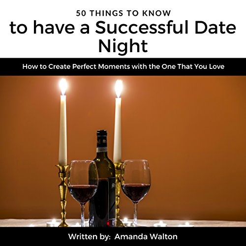 50 Things to Know to Have a Successful Date Night     How to Create Perfect Moments with the One That You Love              By:                                                                                                                                 Amanda Walton,                                                                                        50 Things to Know                               Narrated by:                                                                                                                                 Belinda Smith                      Length: 23 mins     Not rated yet     Overall 0.0