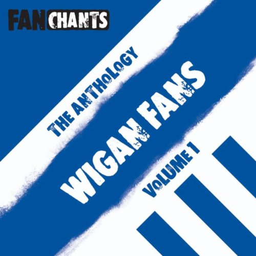 Wigan Athletic Fans Anthology I (Real Wafc Football Songs) [Explicit]